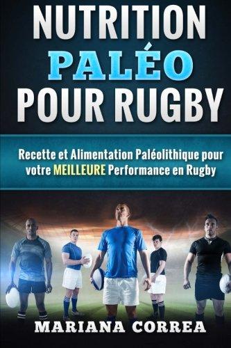 Nutrition PALEO pour RUGBY: Recette et Alimentation Paleolithique pour votre MEILLEURE Performance en Rugby par Mariana Correa