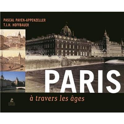 Paris à travers les âges  (Ancien prix éditeur : 19,95 euros)