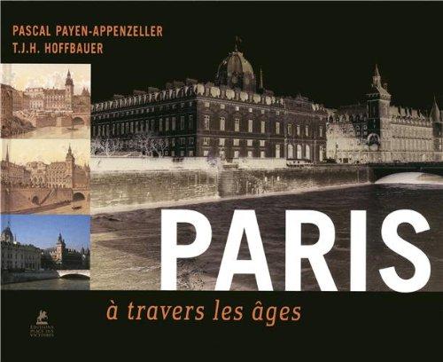 Paris à travers les âges  (Ancien prix éditeur : 19,95 euros) par PASCAL PAYEN-APPENZELLER