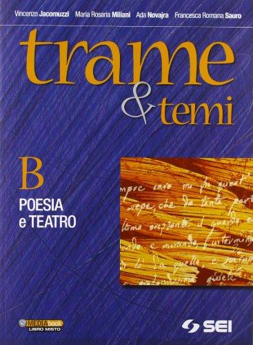 Trame e temi. Vol. B: Poesia e teatro. Per le Scuole superiori