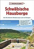 Schwäbische Hausberge: Die 30 schönsten Wanderungen rund um Stuttgart