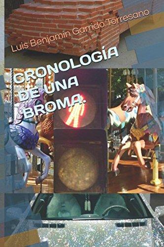 CRONOLOGÍA DE UNA BROMA. por Luis Benjamín Garrido Torresano