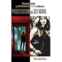 Prostitution and Sex Work (Historical Guides to Controversial Issues in America) by Melissa Hope Ditmore (2010-12-16)