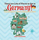 There are Lots of Places to See in Germany! Geography Book for  Children | Children's Travel Books (English Edition)