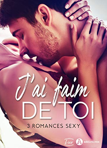 Couverture du livre J'ai faim de toi - 3 romances sexy