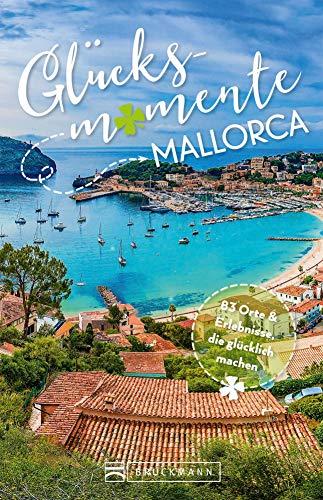 Bruckmann Reiseführer: Glücksmomente Mallorca. Erlebnisse, Aktivitäten, Lebensart und Insider-Tipps. Übersichtskarte für den perfekten Überblick. NEU 2019