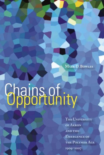 Chains of Opportunity: The University of Akron and the Emergence of the Polymer Age, 1909-2007