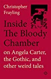 Inside the Bloody Chamber: on Angela Carter, the Gothic, and other weird tales