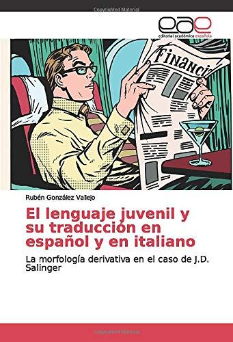 El lenguaje juvenil y su traducción en español y en italiano: La morfología derivativa en el caso de J.D. Salinger