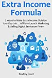 Extra Income Formula: 2 Ways to Make Extra Income Outside Your Day Job... Affiliate Launch Marketing & Selling Digital Service on Fiverr