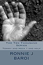 The Ten Thousand Series: Tommy and Heck 1 and half (The Tommy and Heck Series Book 2)