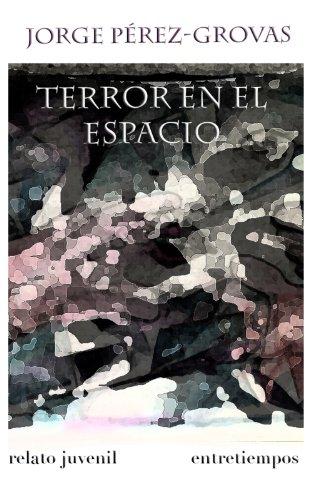 Terror en el espacio (Entrepeques y jóvenes nº 5) por Jorge Pérez Grovas