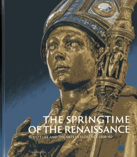 La primavera del Rinascimento. La scultura e le arti a Firenze 1400-1460. Catalogo della mostra (Firenze 23 marzo-18 agosto 2013). Ediz. inglese