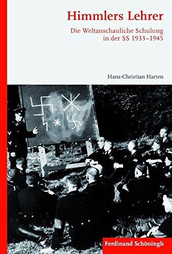 Himmlers Lehrer. Die Weltanschauliche Schulung in der SS 1933-1945