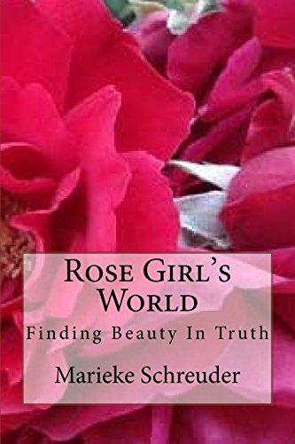 Rose Girl's World: Finding Beauty In Truth por Marieke Schreuder