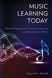 Music Learning Today: Digital Pedagogy For Creating, Performing, And Responding To Music by William I. Bauer (2014-03-25)