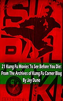 21 Kung Fu Movies To See Before You Die: From The Archives of Kung Fu Corner Blog (English Edition)