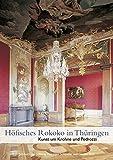 Höfisches Rokoko in Thüringen: Kunst um Krohne und Pedrozzi - Jahrbuch der Stiftung Thüringer Schlösser und Gärten 2013 Band 17