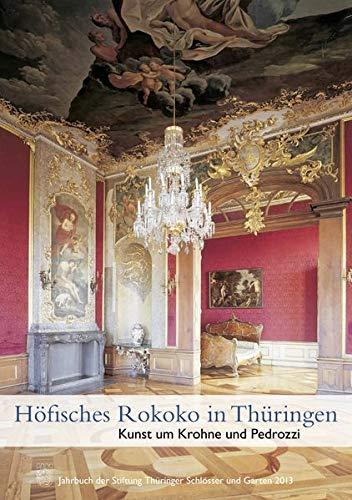 Rokoko-schloss (Höfisches Rokoko in Thüringen: Kunst um Krohne und Pedrozzi - Jahrbuch der Stiftung Thüringer Schlösser und Gärten 2013 Band 17)