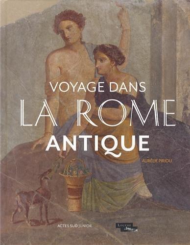 Voyage dans la Rome antique   Piriou, Aurélie. Auteur