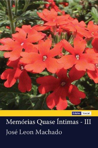 Memórias Quase Íntimas - III (Portuguese Edition) por José Leon Machado
