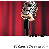 Gentlemen (50 Classic Crooners Hits)