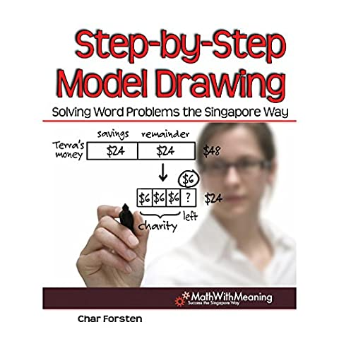 Step-By-Step Model Drawing: Solving Word Problems the Singapore Way