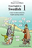 From English to Swedish 1: A basic Swedish textbook for English speaking students (black and white edition): Volume 1