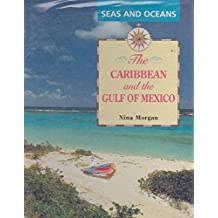 Caribbean and Gulf Of Mexico (Seas And Oceans)