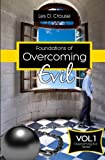 Foundations of Overcoming Evil: How to Start With Deliverance Ministry (Overcoming Evil Trilogy, Band 1)