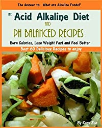 The Acid Alkaline Diet and PH Balanced  Recipes (PH Balanced Acid Alkaline Recipes Book 1) (English Edition)