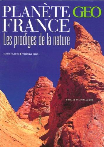 Planète France : Les prodiges de la nature par Fabrice Milochau, Frédérique Roger