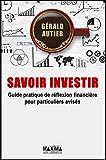 Savoir Investir - Guide pratique pour particuliers avisés: Devenez votre meilleur conseiller financier: 1 (French Edition)