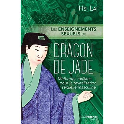Les enseignements sexuels du dragon de Jade : Méthode taoïste pour la revitalisation masculine