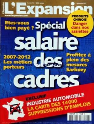 EXPANSION (L') [No 722] du 01/09/2007 - ETES-VOUS BIEN PAYE - SPECIAL SALAIRE DES CADRES - 2007-2012 LES METIERS PORTEURS - PROFITEZ A PLEIN DES MESURES SARKOZY - EXCLUSIF - INDUSTRIE AUTOMOBILE - LA CARTE DES 14000 SUPPRESSIONS D'EMPLOIS - PRODUITS CHINOIS - DANGER DANS NOS ASSIETTES