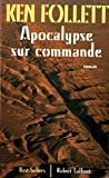 Apocalypse sur commande / 1999 / Ken Follett - Robert Laffont - 01/01/1999
