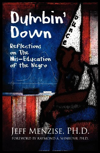Dumbin' Down: Reflections on the MIS-Education of the Negro by Menzise, Jeffery (2012) Paperback