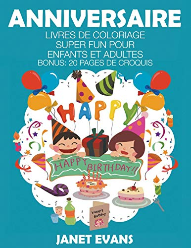 Anniversaire: Livres De Coloriage Super Fun Pour Enfants Et Adultes (Bonus: 20 Pages de Croquis) PDF Books