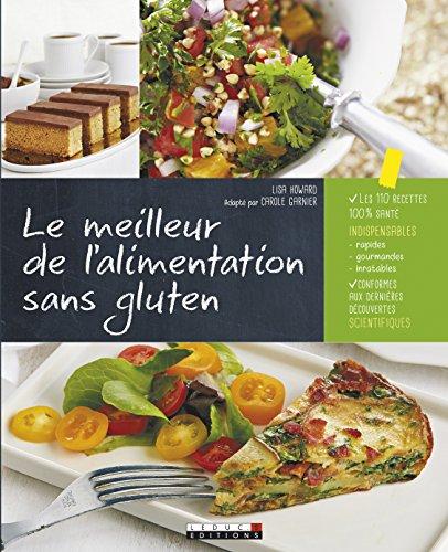 Le meilleur de l'alimentation sans gluten : Des recettes 100% naturelles aux céréales complètes, sans additifs, pour un mode de vie 100% sain et sans gluten