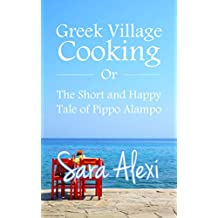 Greek Village Cooking: The Short and Happy Tale of Pippo Alampo (English Edition)