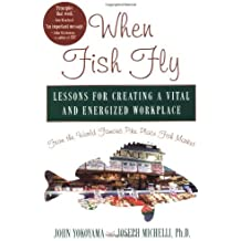 When Fish Fly: Lessons for Creating a Vital and Energized Workplace from the World Famous Pike Place Fish Market by John Yokoyama (2004-08-04)