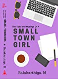 Small Town Girl : The Tales and Musing Of A Small Town Girl