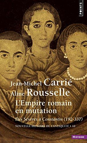 Nouvelle Histoire de l'Antiquité, tome 10 : L'Empire romain en mutation. Des Sévères à Constantin par Jean-Michel Carrié