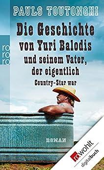 Die Geschichte von Yuri Balodis und seinem Vater, der eigentlich Country-Star war von [Toutonghi, Pauls]
