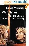 Weiblicher Narzissmus: Der Hunger nac...