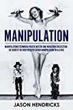 Manipulation: Manipulationstechniken positiv nutzen und Menschen begeistern - so schützt du dich effektiv gegen Manipulation im Alltag!