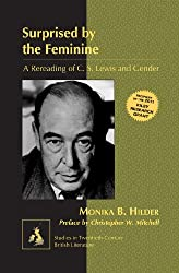 Surprised by the Feminine: A Rereading of C. S. Lewis and Gender- Preface by Christopher W. Mitchell (Studies in Twentieth-Century British Literature)
