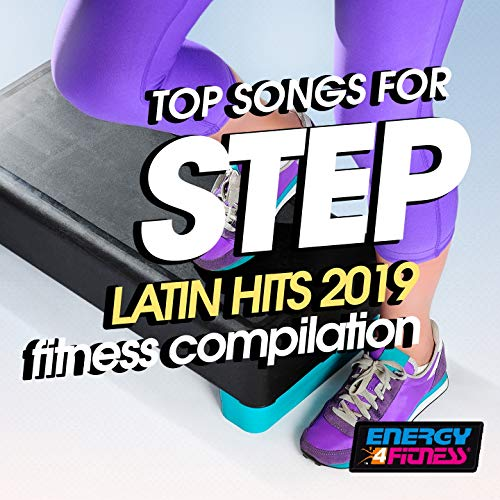 Top Songs For Step Latin Hits 2019 Fitness Compilation (4 Tops)
