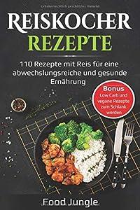 Reiskocher Rezepte: 110 Rezepte mit Reis für eine abwechlungsreiche und...