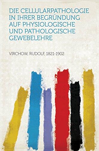 Die Cellularpathologie in ihrer Begründung auf physiologische und pathologische Gewebelehre